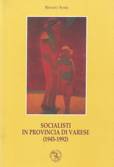 Renato Soma, Socialisti in provincia di Varese (1945-1992), 2011